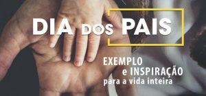 Dia dos Pais: exemplo e inspiração para a vida inteira