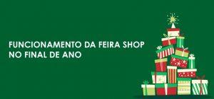 Horário de funcionamento da Feira Shop no fim de ano
